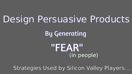 Design Persuasive Products by generating Fear