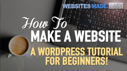 How To Properly Make A Website With WordPress - Beginners Tutorial